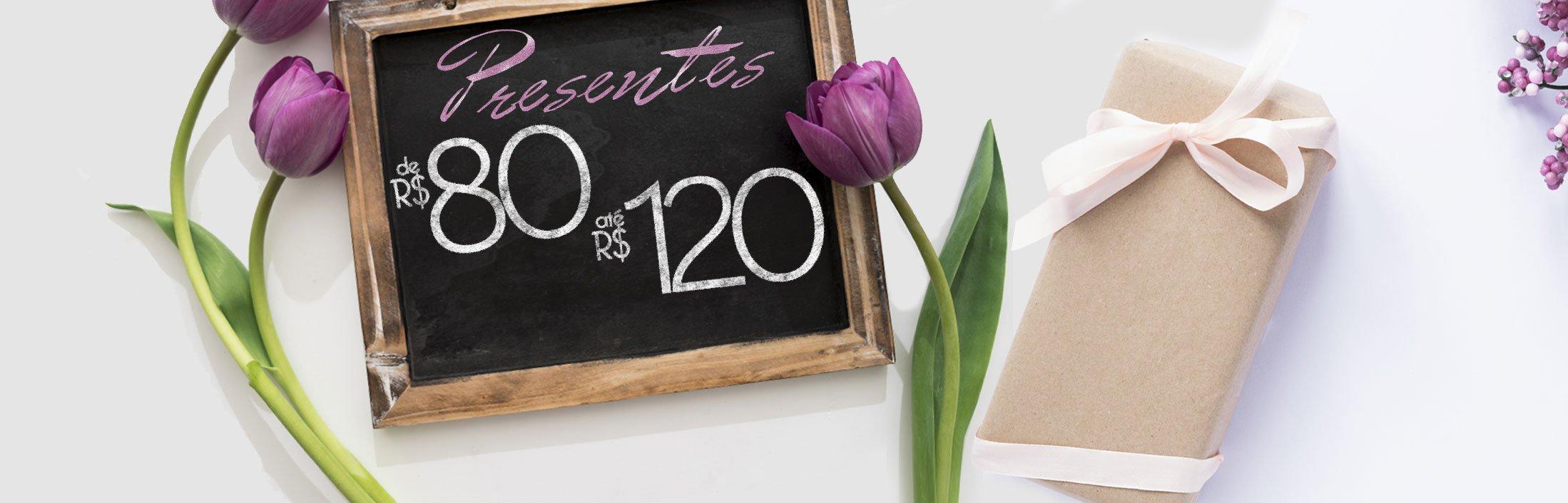 Presentes de R$80 até R$120