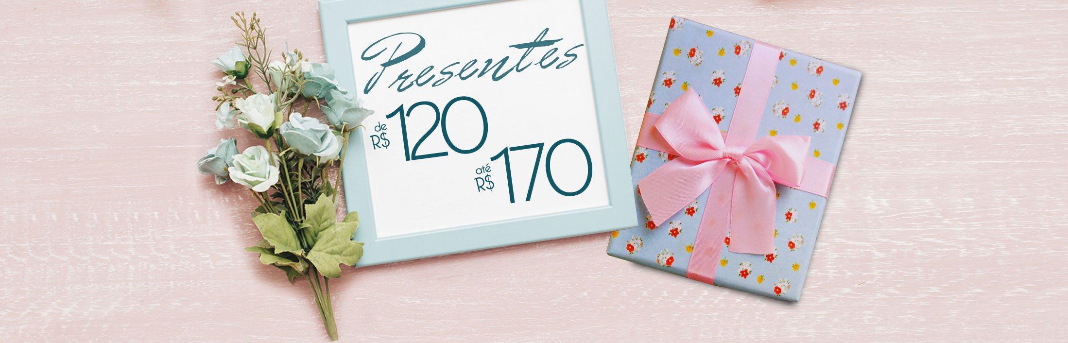 Presentes de R$120 à R$170